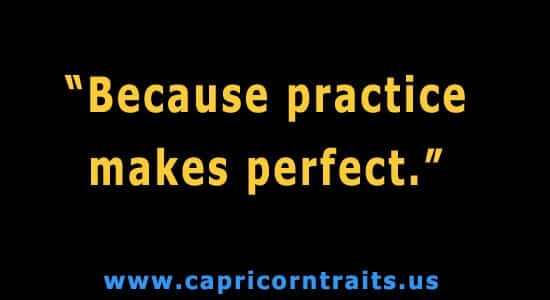 Because practice makes perfect.