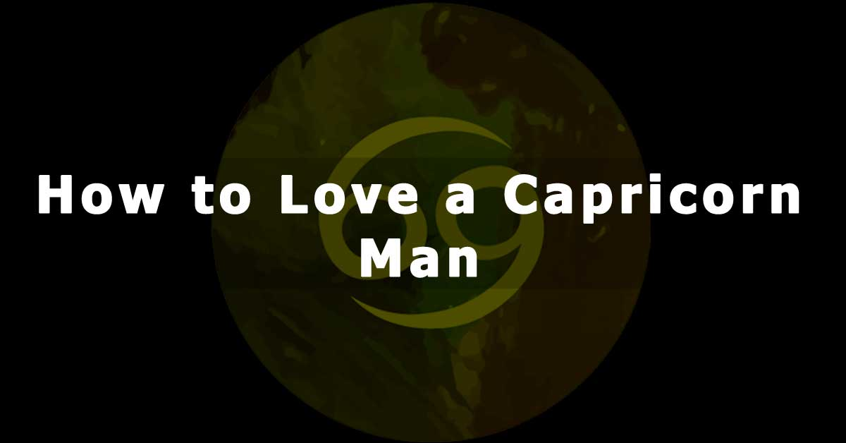 How to Love a Capricorn Man