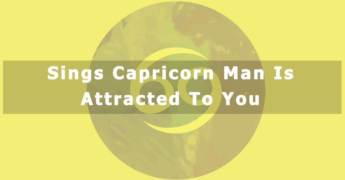 Signs That Show That a Capricorn Man is Attracted to You