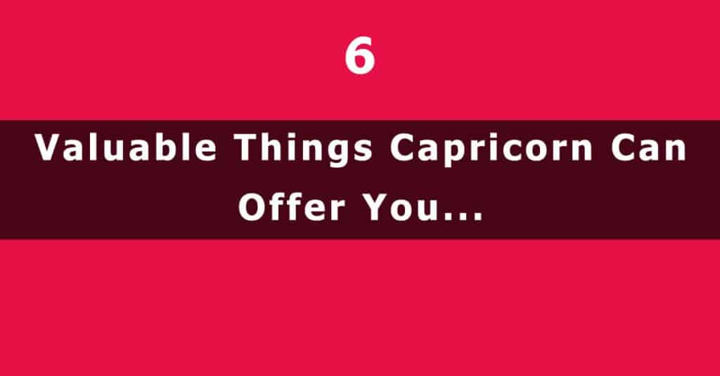 6 Valuable Things Capricorn Can Offer You