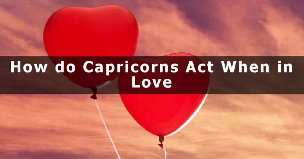 How do Capricorns Act When in Love