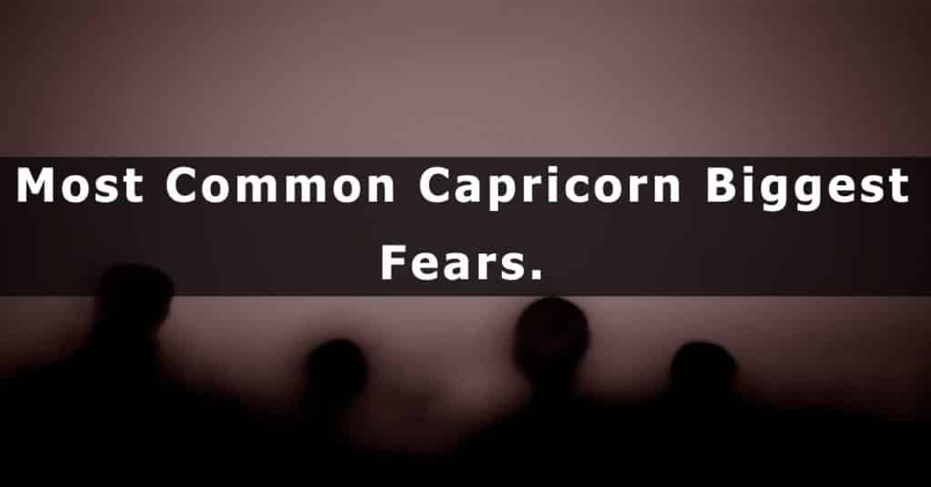 Most Common Capricorn Biggest Fears