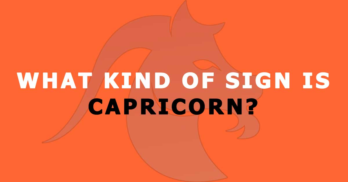 What Kind of Sign is Capricorn