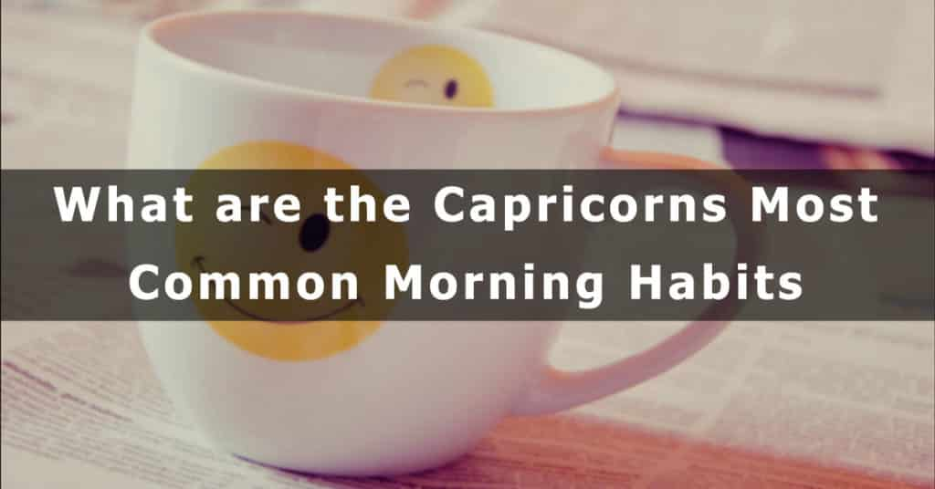 What are the Capricorns Most Common Morning Habits