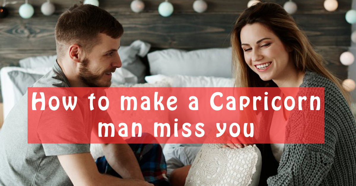 How to make a Capricorn man miss you - Capricorn Traits