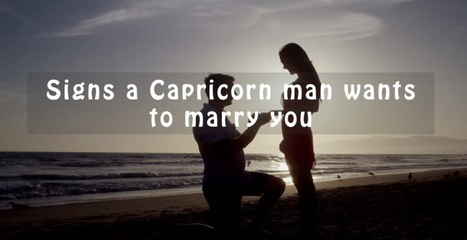 Signs a Capricorn man wants to marry you