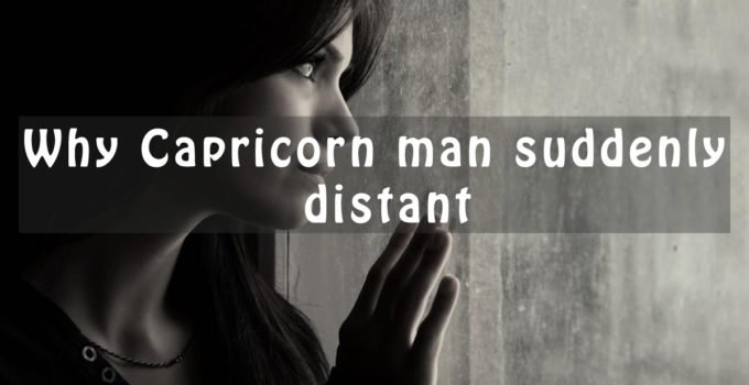 Capricorn man suddenly distant