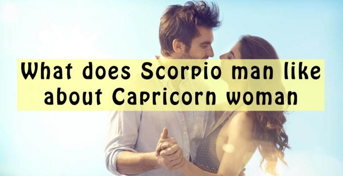 What does Scorpio man like about Capricorn woman