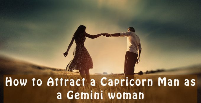 how to Attract a Capricorn Man as a Gemini woman