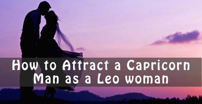 how to Attract a Capricorn Man as a Leo woman