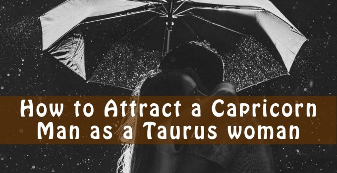 how to Attract a Capricorn Man as a Taurus woman
