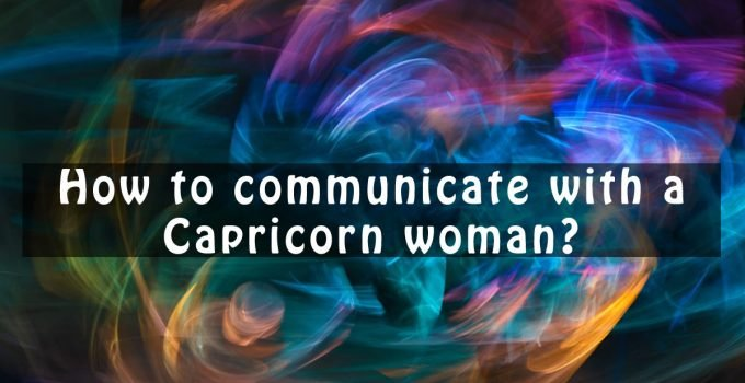 How to communicate with a Capricorn woman
